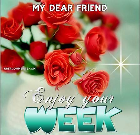 My Dear Friend Good Week Graphics For Facebook Tagged