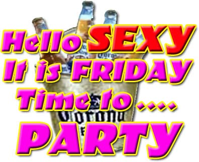 hello sexy it is friday time to party