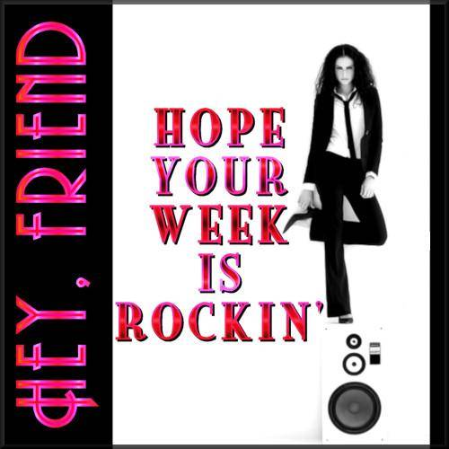 Hope Your Week is Rockin'