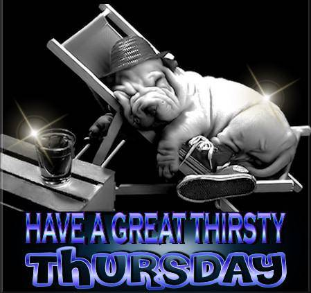 Have a great thirsty thursday