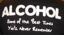 Alcohol  Some of the best times you'll never remem