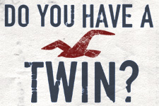 do you have a twin?