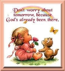 don't worry about tomorrow because god's already been there
