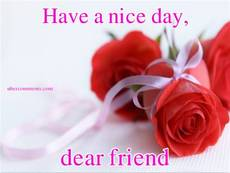 Have a nice day,  dear friend