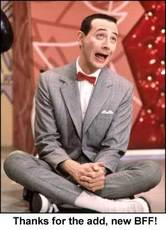 thanks for the add new bff pee wee herman