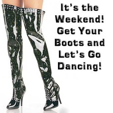 it's the weekend get your boots and let's go dancing