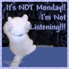 its not monday im not listening