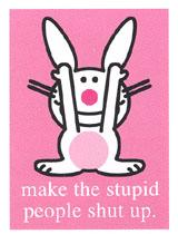 make the stupid people shut up