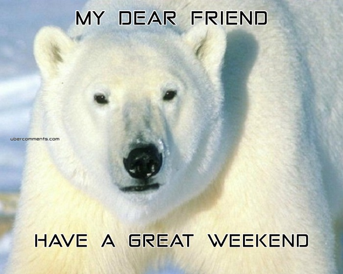 My Dear Friend Have A Great Weekend Weekend Graphics For