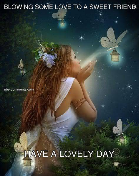 BLOWING SOME LOVE TO A SWEET FRIEND HAVE A LOVELY DAY