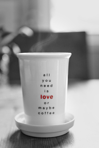 all you need is love or maybe coffee