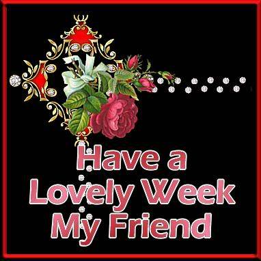 Have a Lovely Week My Friend - Good Week graphics for