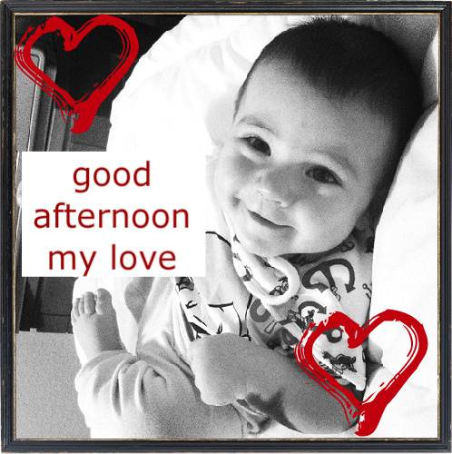 good afternoon my love