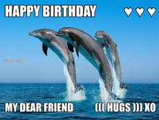 HAPPY BIRTHDAY           ♥ ♥ ♥ MY DEAR FRIEND           ((( HUGS ))) XO