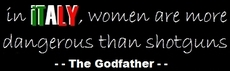 in italy women are more dangerous than shotguns the godfather quote