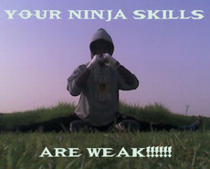 your ninja skills are weak