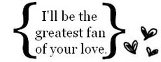 i'll be the greatest fan of your love