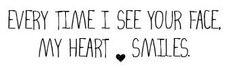 every time i see your face my heart smiles