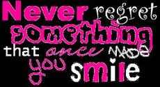 never regret something that once made you smile