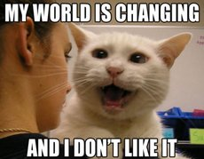 my world is changing and i don't like it