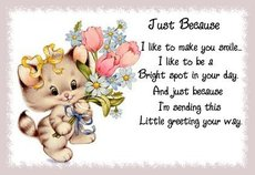 just beause i'm sending this little greeting your way