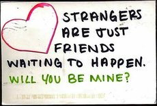 strangers are just friends waiting to happen will you be mine