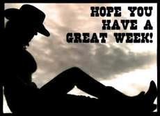 hope you have a great week cowgirl