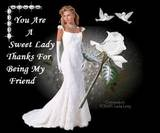 you are a sweet lady thanks for being my friend