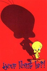 your point is? tweety bird