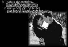 If I could do anything it would be to kiss you in the middle of the street