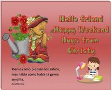 Hello Friend Happy Weekend Hugs from Christy